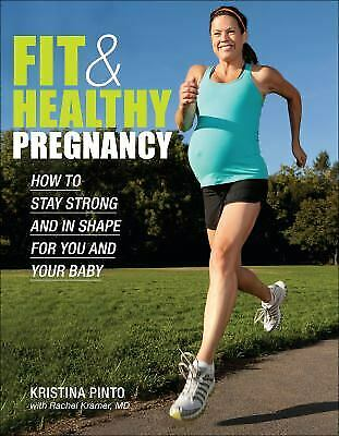 Fit and Healthy Pregnancy : How to Stay Strong and in Shape for You and Your...