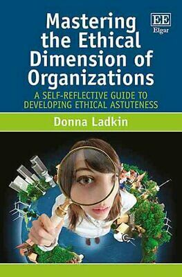 Mastering the Ethical Dimension of Organizations A Self-Reflect... 9781781954096