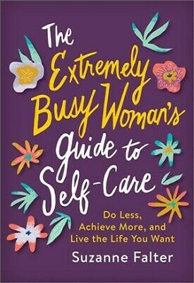 Extremely Busy Woman's Guide to Self-care : Do Less, Achieve More, and Live t...