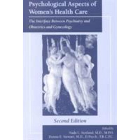 Psychological Aspects of Women's Health Care: The Interface Between Psychiatry and Obstetrics and Gynecology