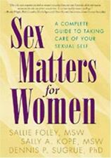 Sex Matters for Women : A Complete Guide to Taking Care of Your Sexual Self