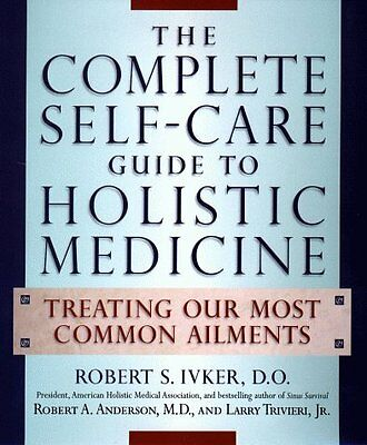 The Complete Self-Care Guide to Holistic Medicine: Treating Our Most Common Ailm