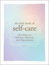 The Little Book of Self-Care : 200 Ways to Refresh, Restore, and Rejuvenate
