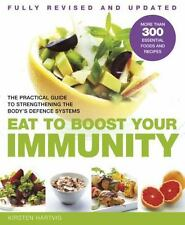 Eat to Boost Your Immunity : The Practical Guide to Strengthening the Body's...