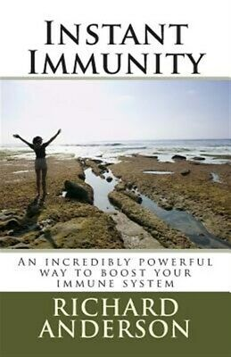 Instant Immunity : An Incredibly Powerful Way to Boost Your Immune System, Pa...
