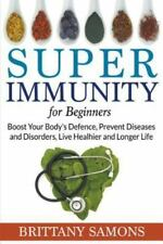 Super Immunity for Beginners : Boost Your Body's Defence, Prevent Diseases...
